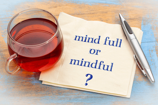 Is your mind full or are you being mindful?